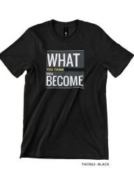 T-Shirt-:-THCR02-What-You-Think-You-Become