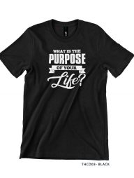 T-Shirt-:-THCD03-What-Is-The-Purpose-Of-Your-Life