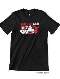 T-Shirt-:-THCD159-Don't-Be-Sad