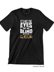 T-Shirt-:-THCD35-It's-Not-The-Eyes-That-Are-Blind,-But-It's-The-Heart