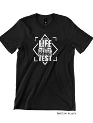 T-Shirt-:-THCD39-This-Life-is-Nothing-more-than-test