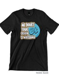 T-Shirt-:-THCD55-No-Doubt-Your-Creator-is-Watching