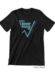 T-Shirt-:-THCD72-Never-Depend-On-a-Single-Life