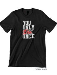 T-Shirt-:-THCD99-You-Only-Die-Once